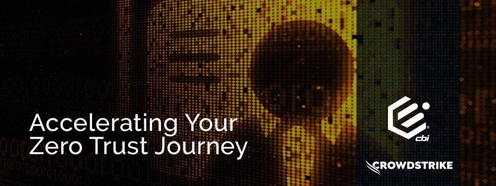 Accelerating Your Zero Trust Journey